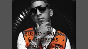 Pusho – Palos y Glopetas (Reggaeton Version)